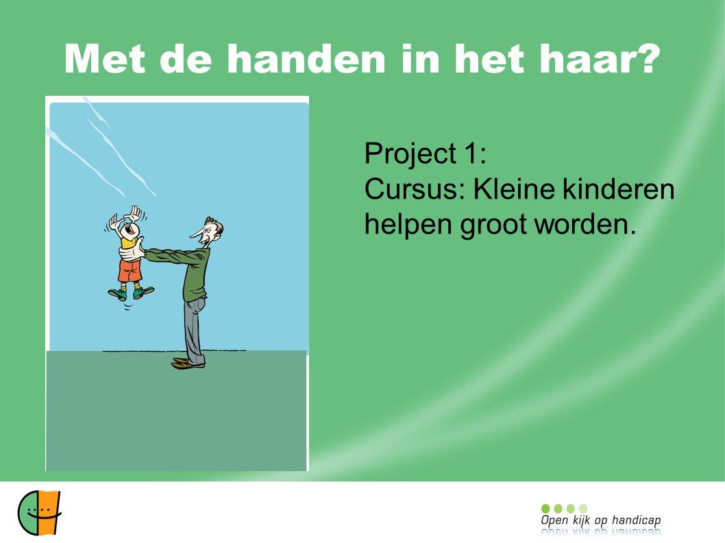 Met de handen in het haar ! Project 1: Cursus: Kleine kinderen helpen groot worden.