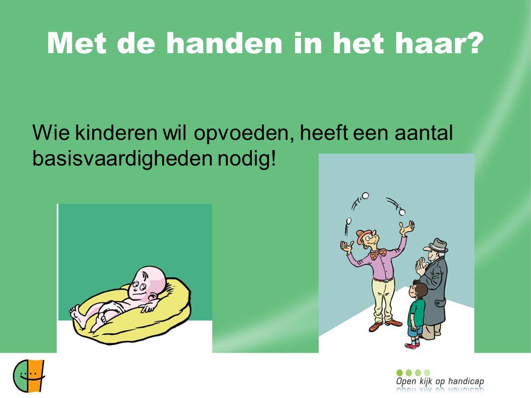 Met de handen in het haar Wie kinderen wil opvoeden, heeft een aantal basisvaardigheden nodig!