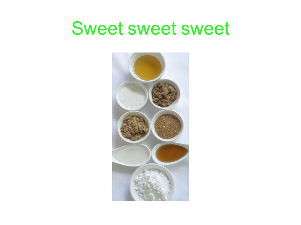 Sweet sweet sweet