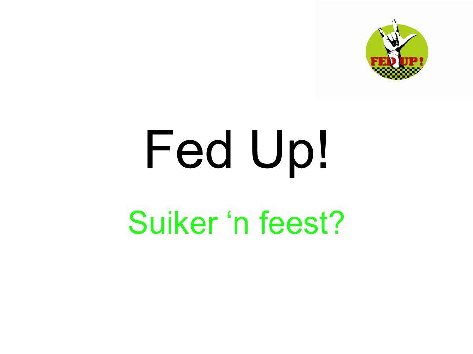 Fed Up! Suiker 'n feest?