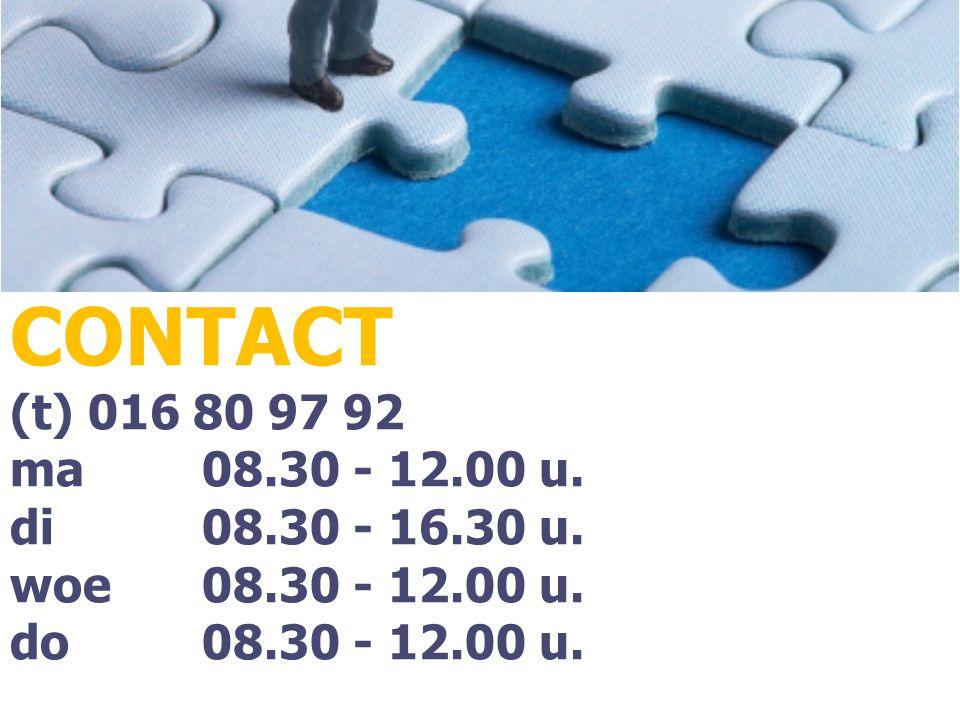 CONTACT (t) 016 80 97 92 ma 08.30 - 12.00 u. di 08.30 - 16.30 u. woe 08.30 - 12.00 u. do 08.30 - 12.00 u.
