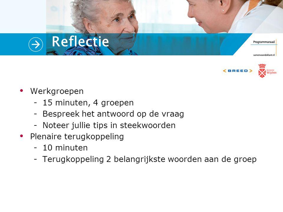Werkgroepen -15 minuten, 4 groepen -Bespreek het antwoord op de vraag -Noteer jullie tips in steekwoorden Plenaire terugkoppeling -10 minuten -Terugkoppeling 2 belangrijkste woorden aan de groep Reflectie