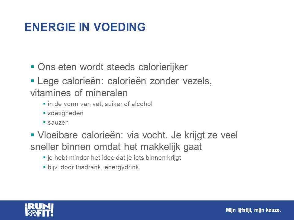 ENERGIE IN VOEDING  Ons eten wordt steeds calorierijker  Lege calorieën: calorieën zonder vezels, vitamines of mineralen  in de vorm van vet, suike