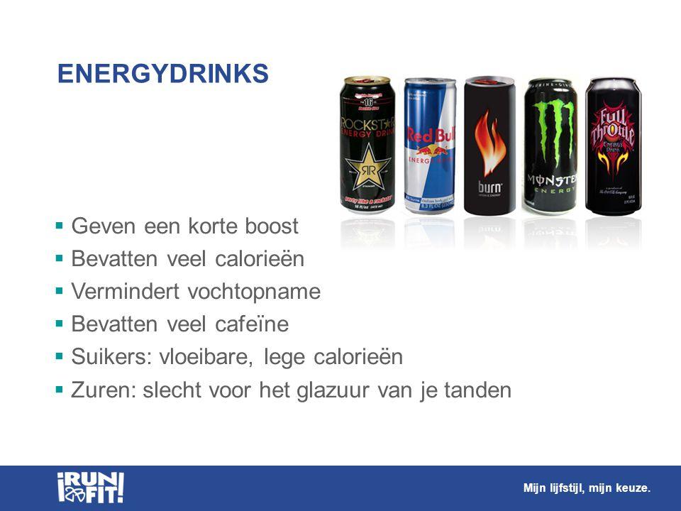 ENERGYDRINKS  Geven een korte boost  Bevatten veel calorieën  Vermindert vochtopname  Bevatten veel cafeïne  Suikers: vloeibare, lege calorieën 