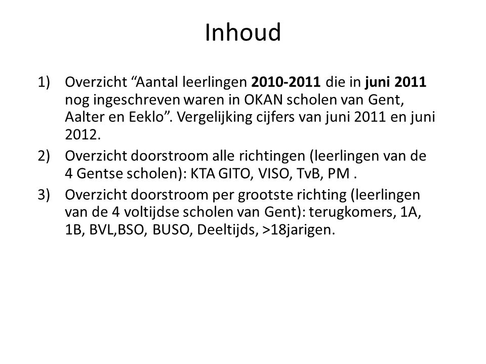 """Inhoud 1)Overzicht """"Aantal leerlingen 2010-2011 die in juni 2011 nog ingeschreven waren in OKAN scholen van Gent, Aalter en Eeklo"""". Vergelijking cijfe"""