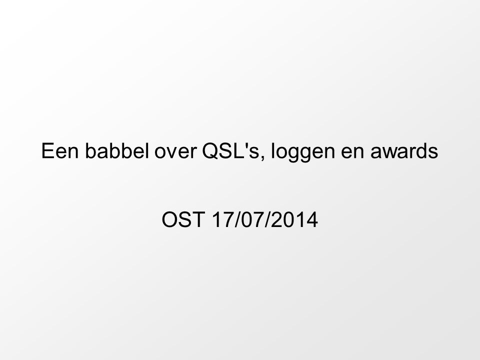 Een babbel over QSL s, loggen en awards OST 17/07/2014