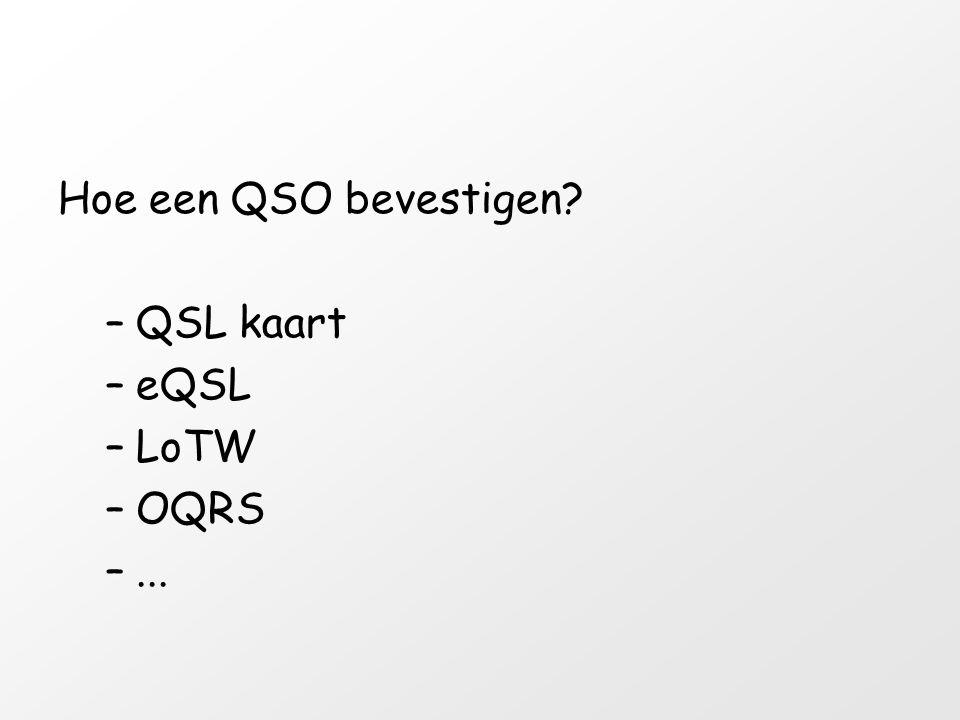 Hoe een QSO bevestigen? –QSL kaart –eQSL –LoTW –OQRS –...