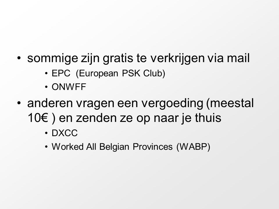 sommige zijn gratis te verkrijgen via mail EPC (European PSK Club) ONWFF anderen vragen een vergoeding (meestal 10€ ) en zenden ze op naar je thuis DXCC Worked All Belgian Provinces (WABP)