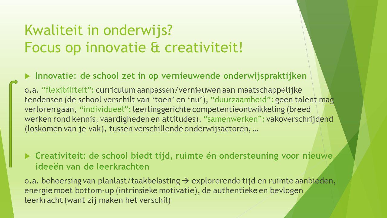 """Kwaliteit in onderwijs? Focus op innovatie & creativiteit!  Innovatie: de school zet in op vernieuwende onderwijspraktijken o.a. """"flexibiliteit"""": cur"""