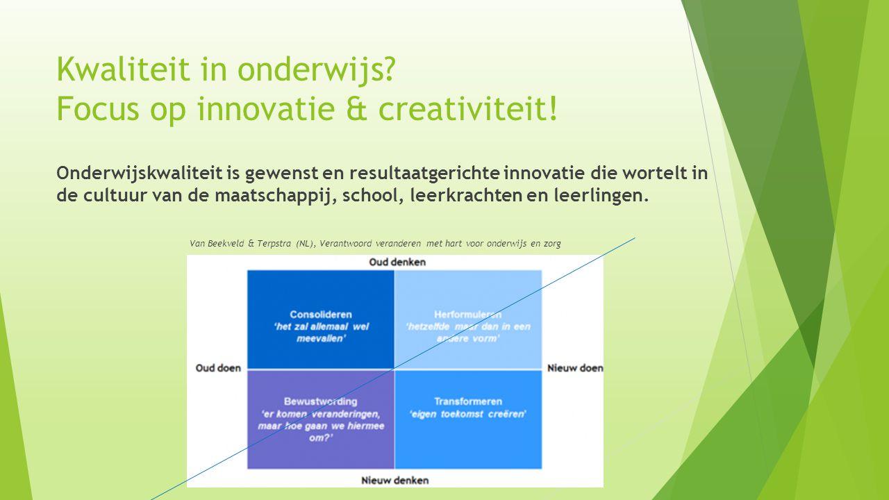 Kwaliteit in onderwijs? Focus op innovatie & creativiteit! Onderwijskwaliteit is gewenst en resultaatgerichte innovatie die wortelt in de cultuur van
