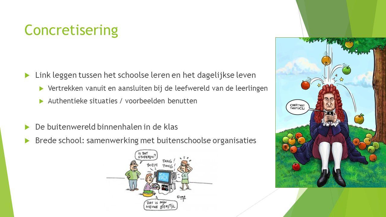 Concretisering  Link leggen tussen het schoolse leren en het dagelijkse leven  Vertrekken vanuit en aansluiten bij de leefwereld van de leerlingen 