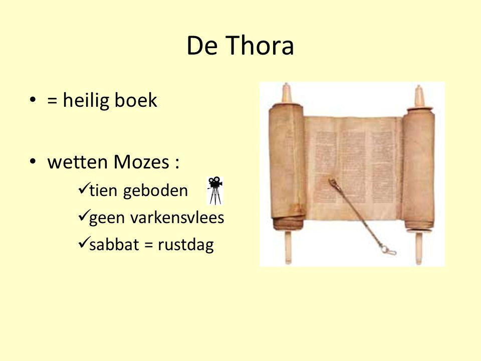 De Thora = heilig boek wetten Mozes : tien geboden geen varkensvlees sabbat = rustdag