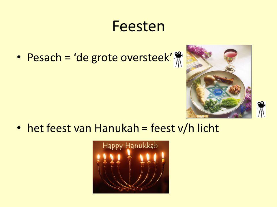Feesten Pesach = 'de grote oversteek' het feest van Hanukah = feest v/h licht