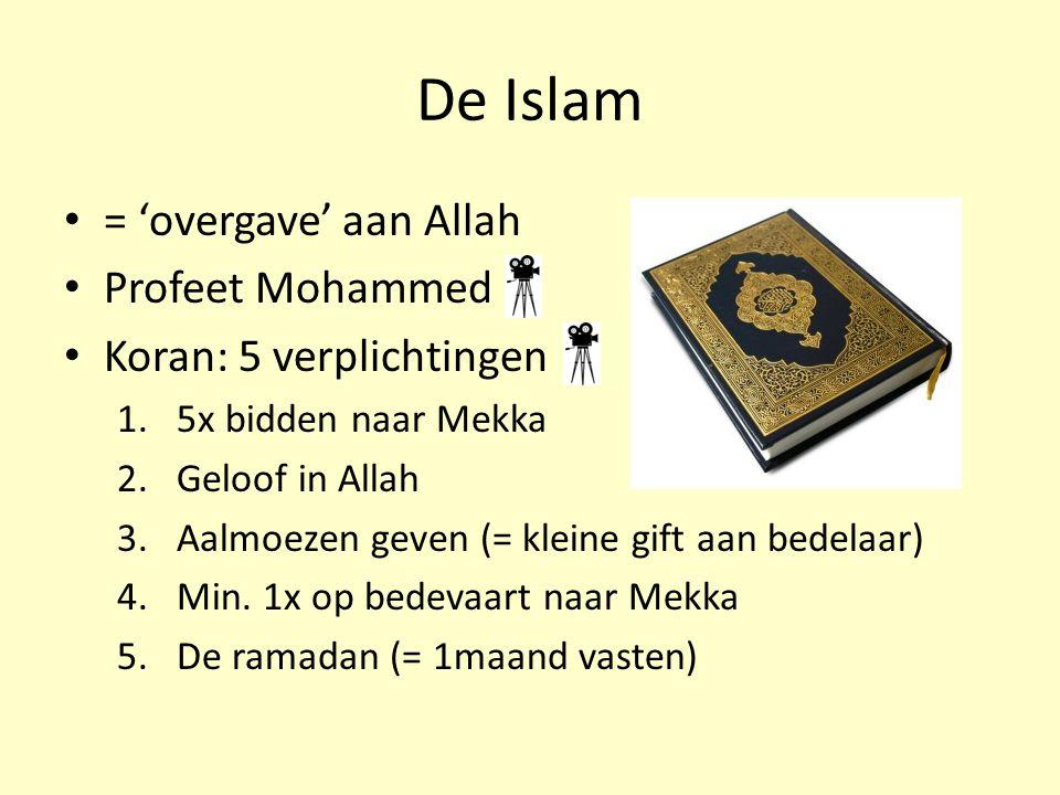 = 'overgave' aan Allah Profeet Mohammed Koran: 5 verplichtingen 1.5x bidden naar Mekka 2.Geloof in Allah 3.Aalmoezen geven (= kleine gift aan bedelaar