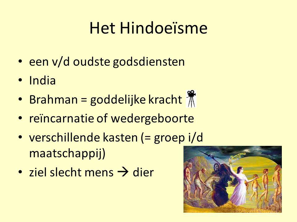 een v/d oudste godsdiensten India Brahman = goddelijke kracht reïncarnatie of wedergeboorte verschillende kasten (= groep i/d maatschappij) ziel slech