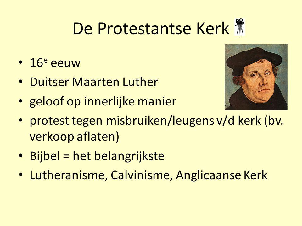 De Protestantse Kerk 16 e eeuw Duitser Maarten Luther geloof op innerlijke manier protest tegen misbruiken/leugens v/d kerk (bv. verkoop aflaten) Bijb