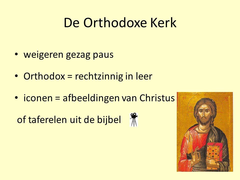 De Orthodoxe Kerk weigeren gezag paus Orthodox = rechtzinnig in leer iconen = afbeeldingen van Christus of taferelen uit de bijbel