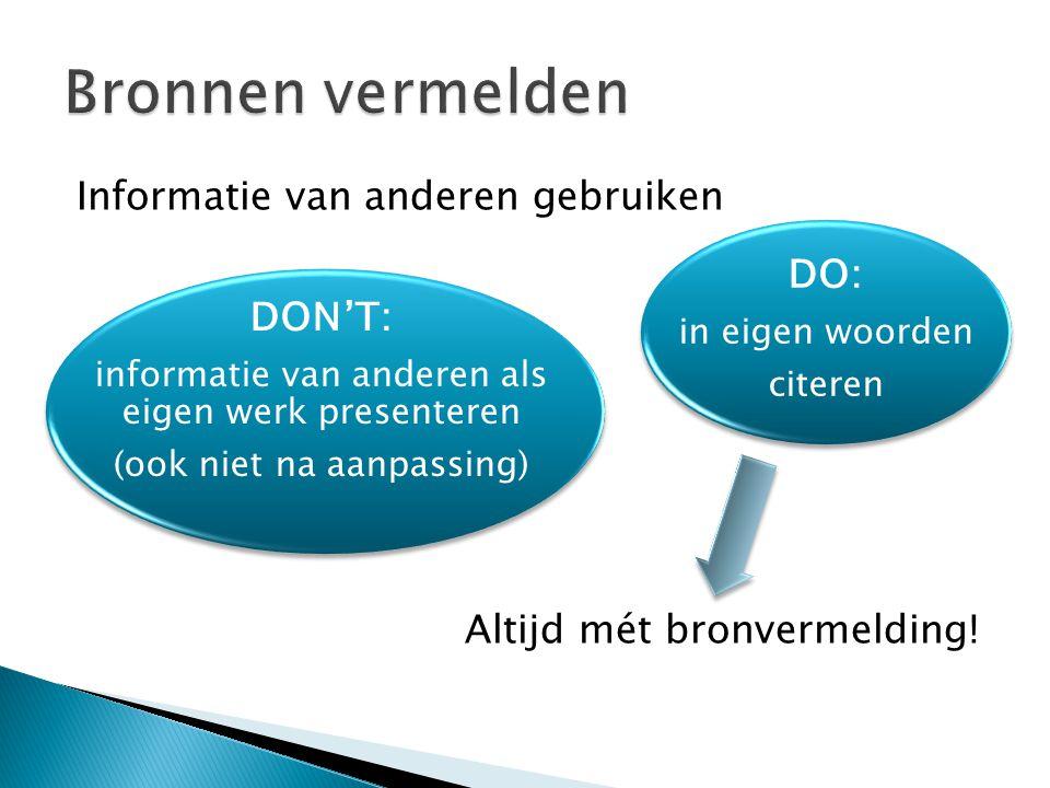Informatie van anderen gebruiken Altijd mét bronvermelding! DO: in eigen woorden citeren DON'T: informatie van anderen als eigen werk presenteren (ook