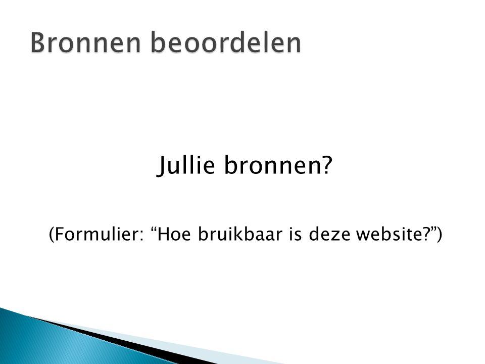 """Jullie bronnen? (Formulier: """"Hoe bruikbaar is deze website?"""")"""