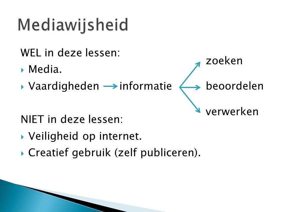 Bewust gebruik van media Kennis: selecteren beoordelen verwerken Vaardigheden: bedienen en gebruiken Mentaliteit: mogelijkheden benutten omgaan met nadelen binnen de regels