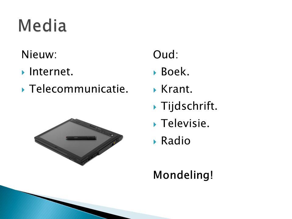 Nieuw:  Internet.  Telecommunicatie. Oud:  Boek.  Krant.  Tijdschrift.  Televisie.  Radio Mondeling!