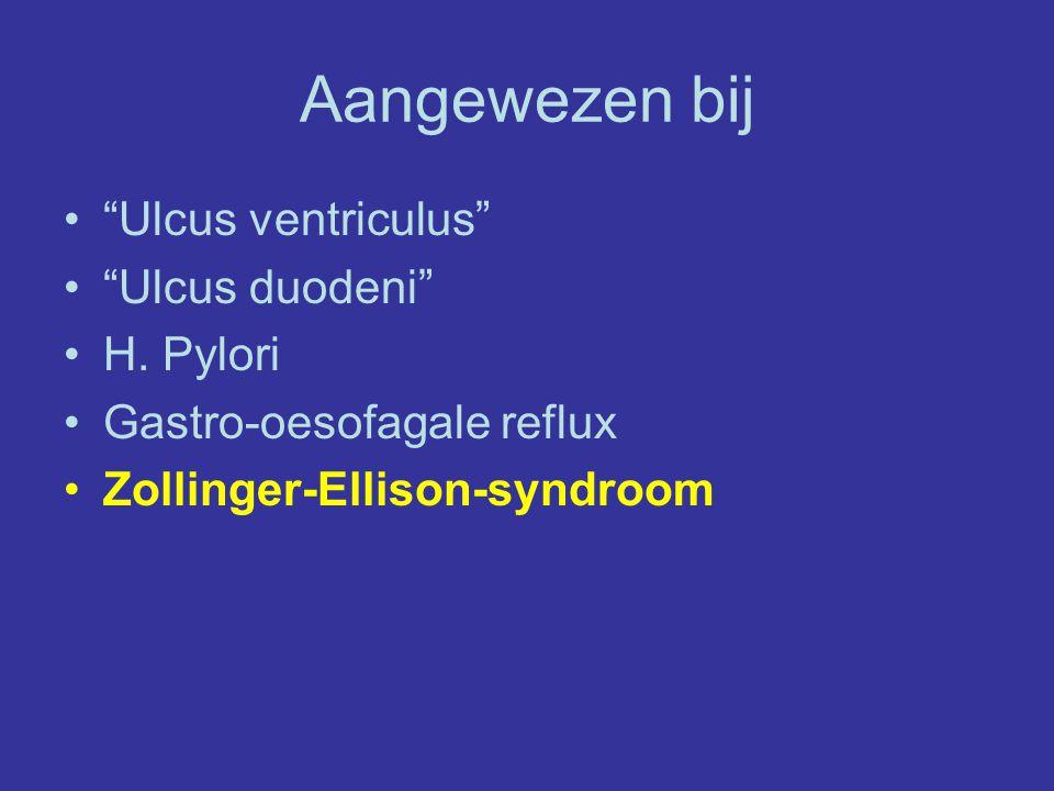 """Aangewezen bij """"Ulcus ventriculus"""" """"Ulcus duodeni"""" H. Pylori Gastro-oesofagale reflux Zollinger-Ellison-syndroom"""