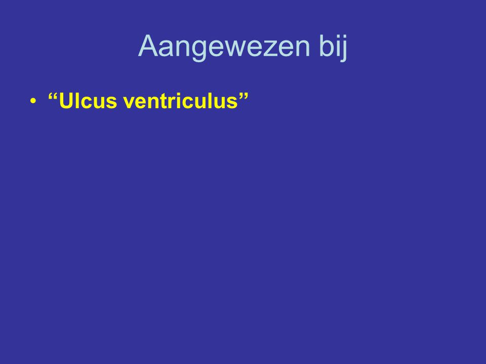 """Aangewezen bij """"Ulcus ventriculus"""""""