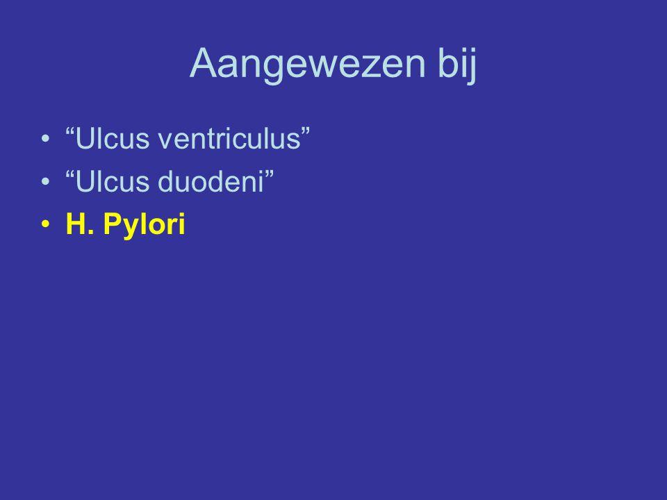 """Aangewezen bij """"Ulcus ventriculus"""" """"Ulcus duodeni"""" H. Pylori"""
