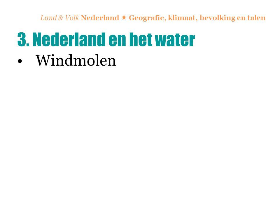 Land & Volk Nederland  Geografie, klimaat, bevolking en talen Windmolen 3. Nederland en het water