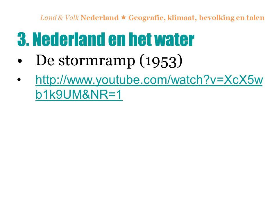 Land & Volk Nederland  Geografie, klimaat, bevolking en talen De stormramp (1953) http://www.youtube.com/watch?v=XcX5w b1k9UM&NR=1http://www.youtube.