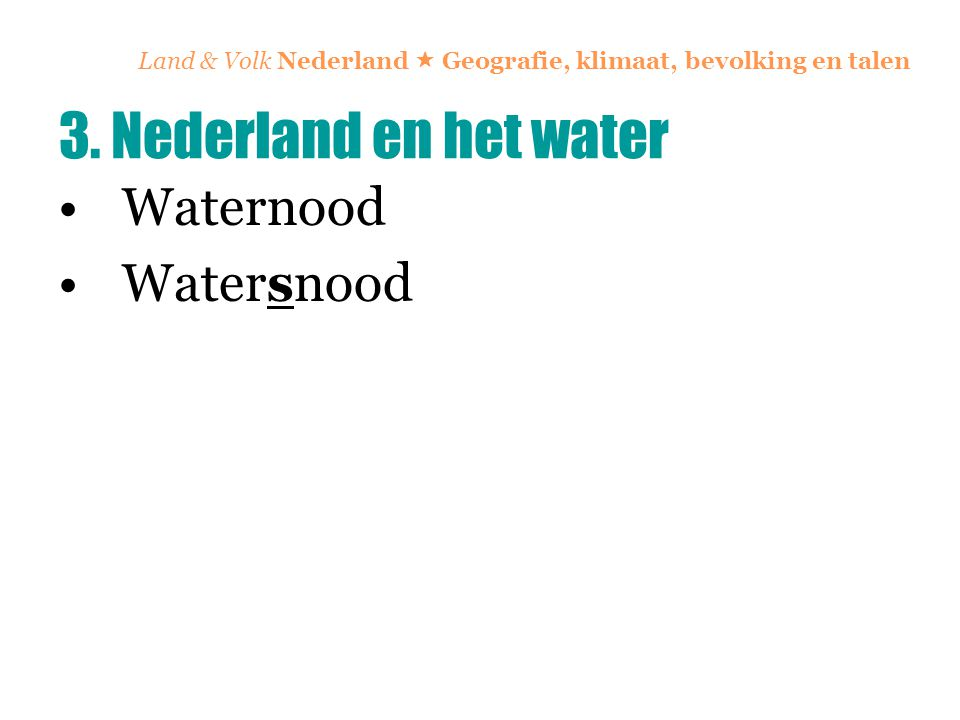 Land & Volk Nederland  Geografie, klimaat, bevolking en talen Waternood Watersnood 3. Nederland en het water