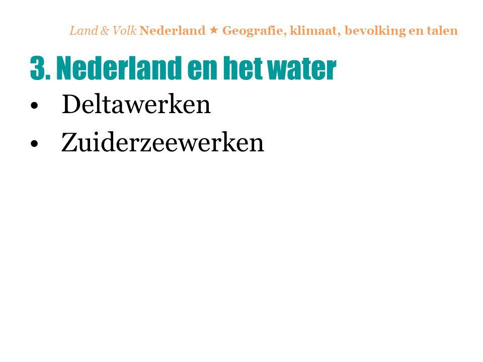 Land & Volk Nederland  Geografie, klimaat, bevolking en talen Deltawerken Zuiderzeewerken 3. Nederland en het water