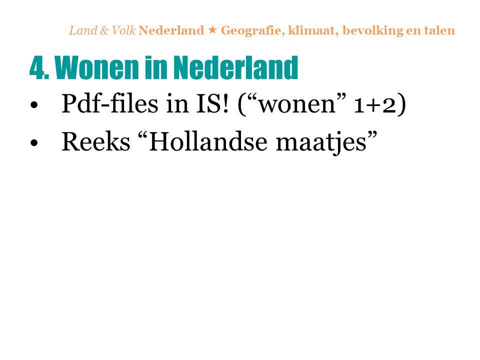 "Land & Volk Nederland  Geografie, klimaat, bevolking en talen Pdf-files in IS! (""wonen"" 1+2) Reeks ""Hollandse maatjes"" 4. Wonen in Nederland"