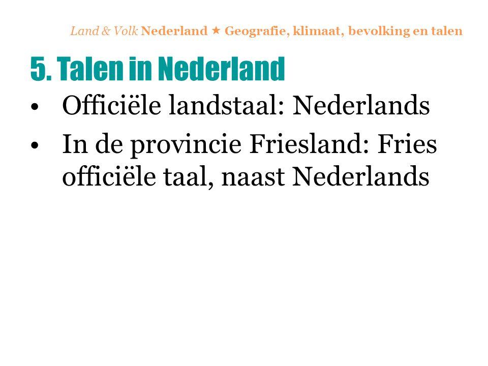 Land & Volk Nederland  Geografie, klimaat, bevolking en talen Officiële landstaal: Nederlands In de provincie Friesland: Fries officiële taal, naast