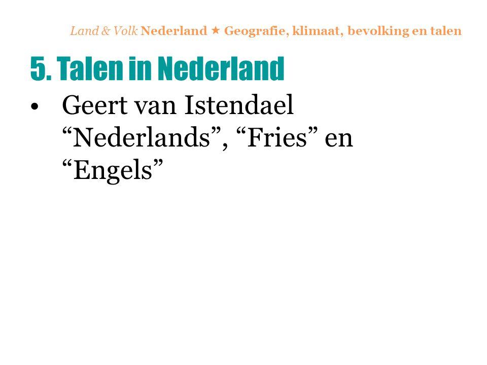 """Land & Volk Nederland  Geografie, klimaat, bevolking en talen Geert van Istendael """"Nederlands"""", """"Fries"""" en """"Engels"""" 5. Talen in Nederland"""