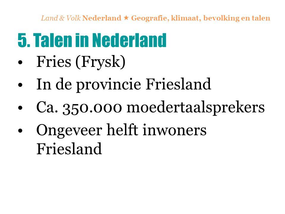 Land & Volk Nederland  Geografie, klimaat, bevolking en talen Fries (Frysk) In de provincie Friesland Ca. 350.000 moedertaalsprekers Ongeveer helft i