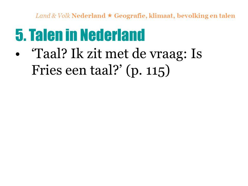 Land & Volk Nederland  Geografie, klimaat, bevolking en talen 'Taal? Ik zit met de vraag: Is Fries een taal?' (p. 115) 5. Talen in Nederland