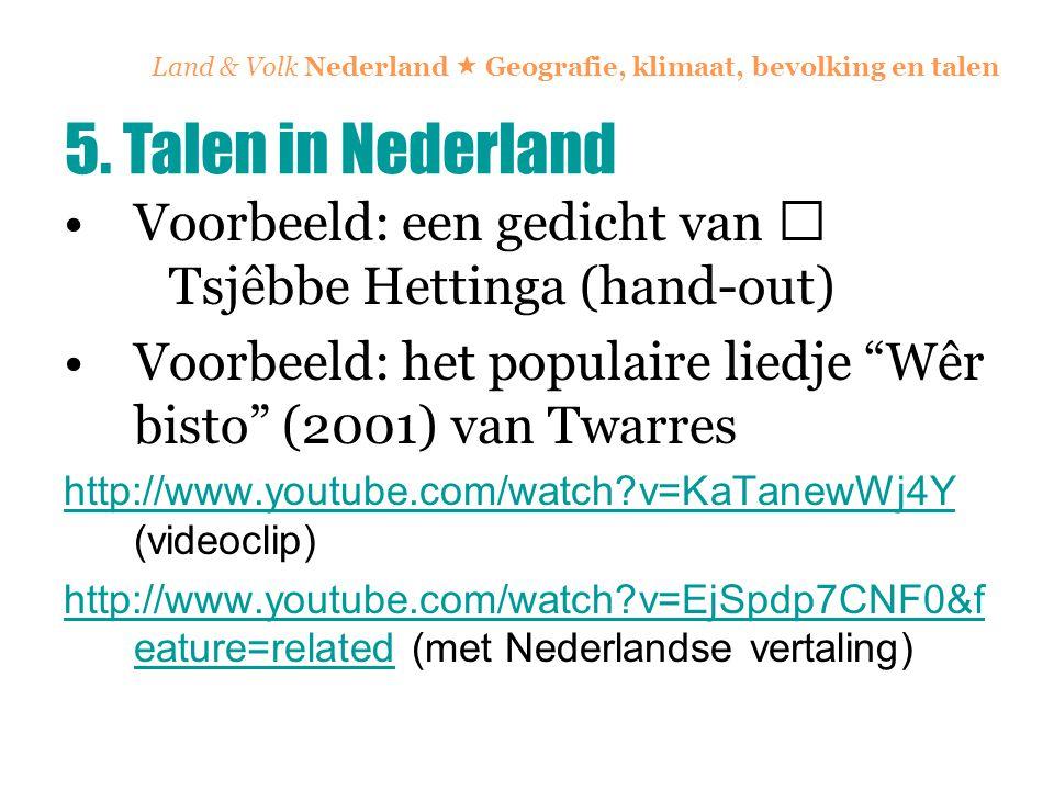 Land & Volk Nederland  Geografie, klimaat, bevolking en talen Voorbeeld: een gedicht van  Tsjêbbe Hettinga (hand-out) Voorbeeld: het populaire liedj