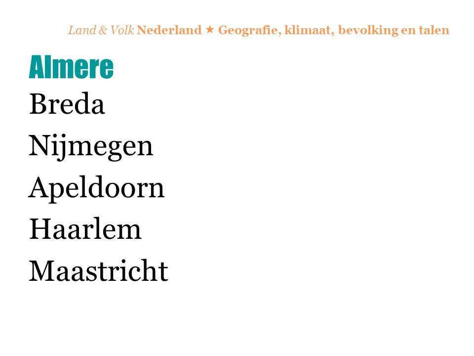 Land & Volk Nederland  Geografie, klimaat, bevolking en talen Breda Nijmegen Apeldoorn Haarlem Maastricht Almere