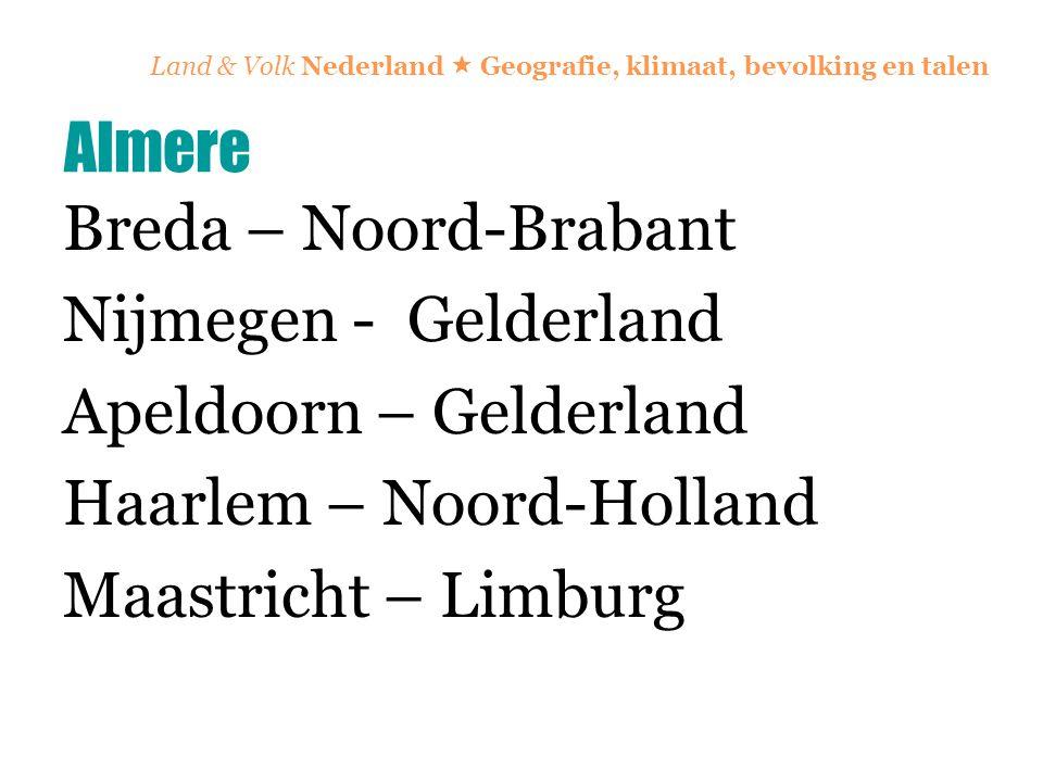 Land & Volk Nederland  Geografie, klimaat, bevolking en talen Breda – Noord-Brabant Nijmegen - Gelderland Apeldoorn – Gelderland Haarlem – Noord-Holl