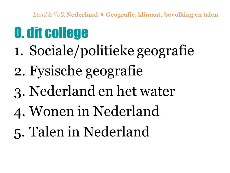 Land & Volk Nederland  Geografie, klimaat, bevolking en talen 1.Sociale/politieke geografie 2.Fysische geografie 3.Nederland en het water 4.Wonen in