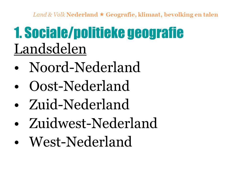 Land & Volk Nederland  Geografie, klimaat, bevolking en talen Landsdelen Noord-Nederland Oost-Nederland Zuid-Nederland Zuidwest-Nederland West-Nederl