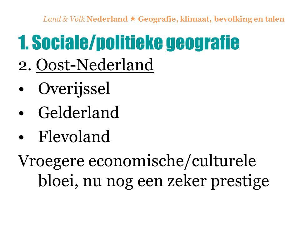 Land & Volk Nederland  Geografie, klimaat, bevolking en talen 2. Oost-Nederland Overijssel Gelderland Flevoland Vroegere economische/culturele bloei,