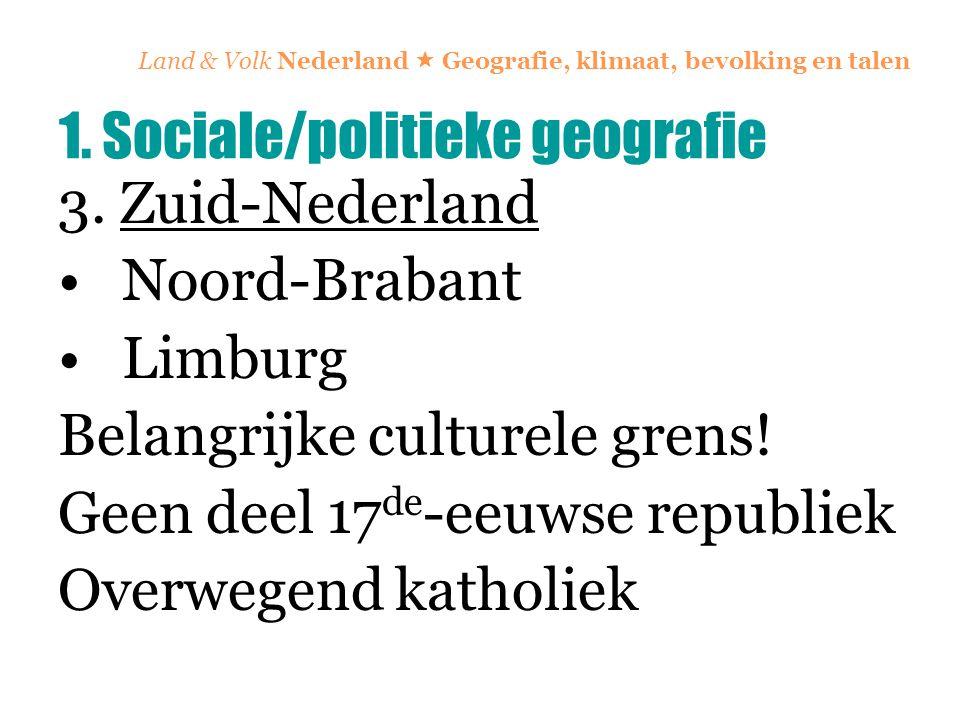 Land & Volk Nederland  Geografie, klimaat, bevolking en talen 3. Zuid-Nederland Noord-Brabant Limburg Belangrijke culturele grens! Geen deel 17 de -e