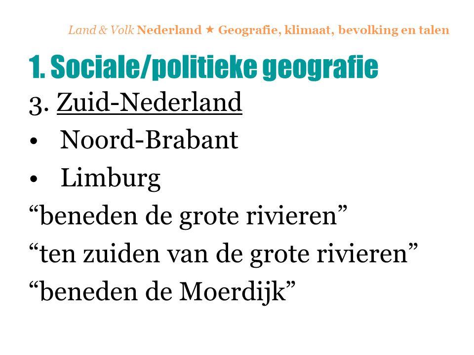 """Land & Volk Nederland  Geografie, klimaat, bevolking en talen 3. Zuid-Nederland Noord-Brabant Limburg """"beneden de grote rivieren"""" """"ten zuiden van de"""