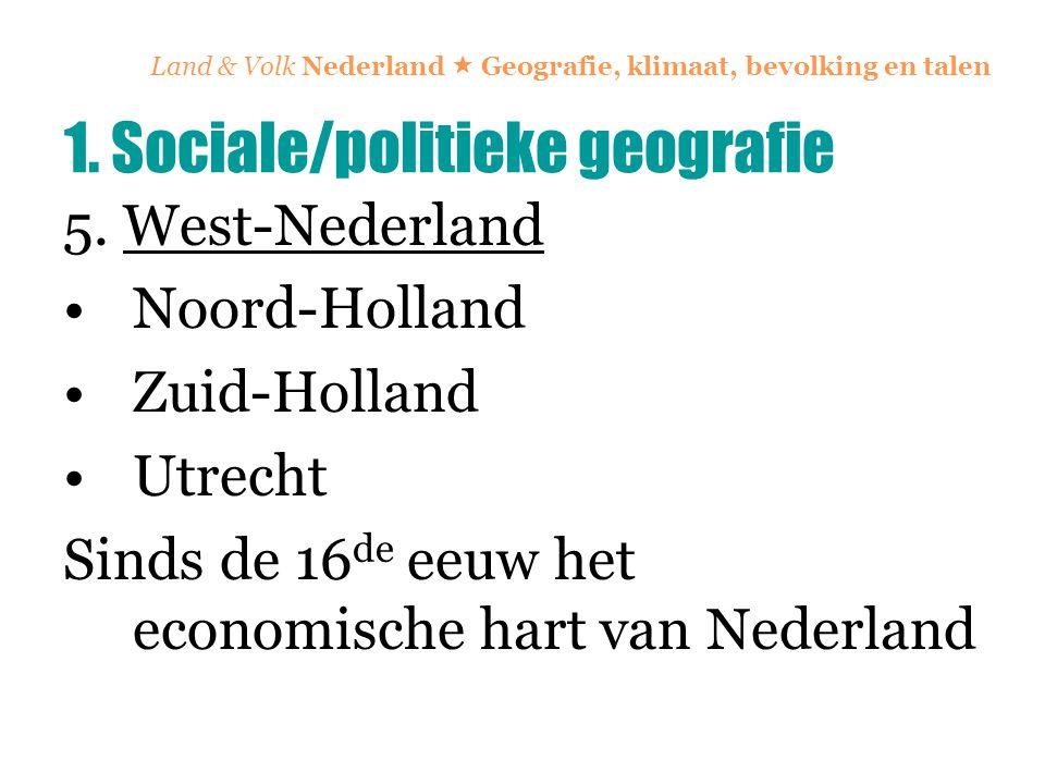 Land & Volk Nederland  Geografie, klimaat, bevolking en talen 5. West-Nederland Noord-Holland Zuid-Holland Utrecht Sinds de 16 de eeuw het economisch