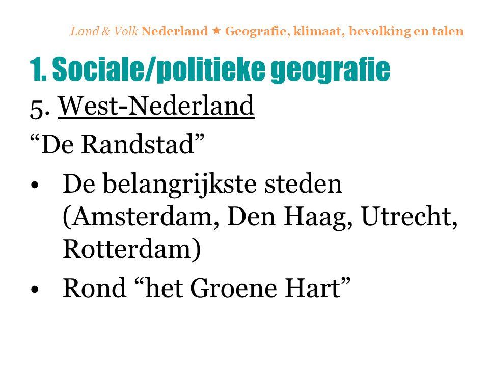 """Land & Volk Nederland  Geografie, klimaat, bevolking en talen 5. West-Nederland """"De Randstad"""" De belangrijkste steden (Amsterdam, Den Haag, Utrecht,"""
