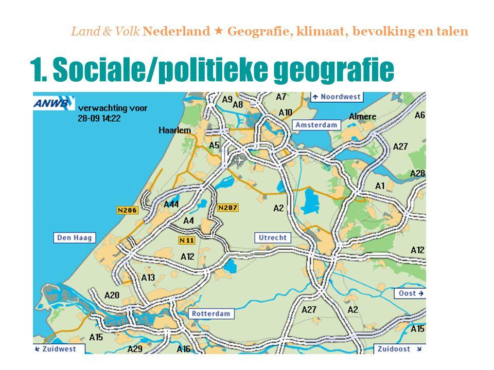 Land & Volk Nederland  Geografie, klimaat, bevolking en talen 1. Sociale/politieke geografie