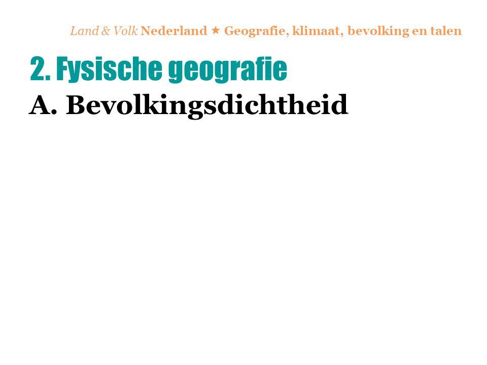 Land & Volk Nederland  Geografie, klimaat, bevolking en talen A. Bevolkingsdichtheid 2. Fysische geografie
