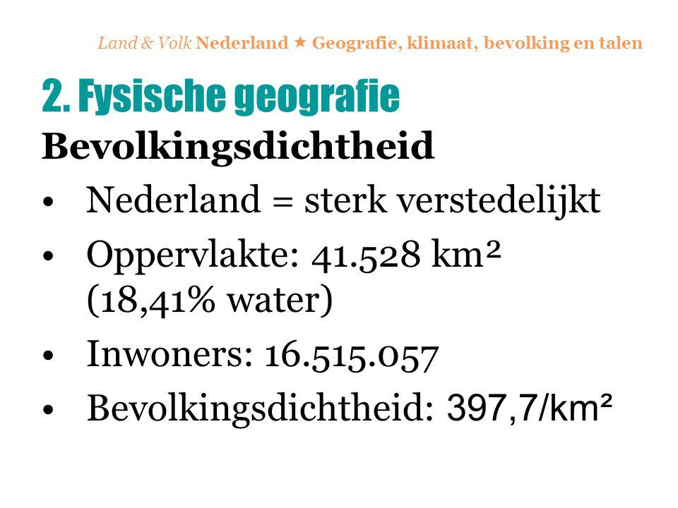 Land & Volk Nederland  Geografie, klimaat, bevolking en talen Bevolkingsdichtheid Nederland = sterk verstedelijkt Oppervlakte: 41.528 km² (18,41% wat